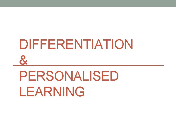 DIFFERENTIATION & PERSONALISED LEARNING