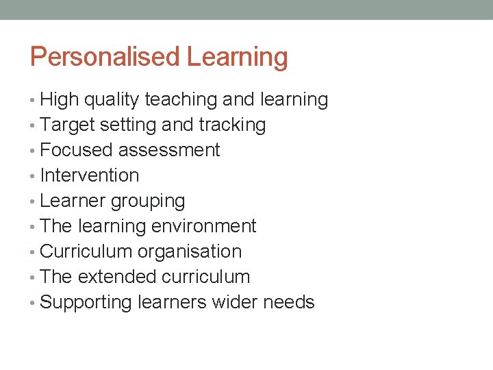 Personalised Learning • High quality teaching and learning • Target setting and tracking •