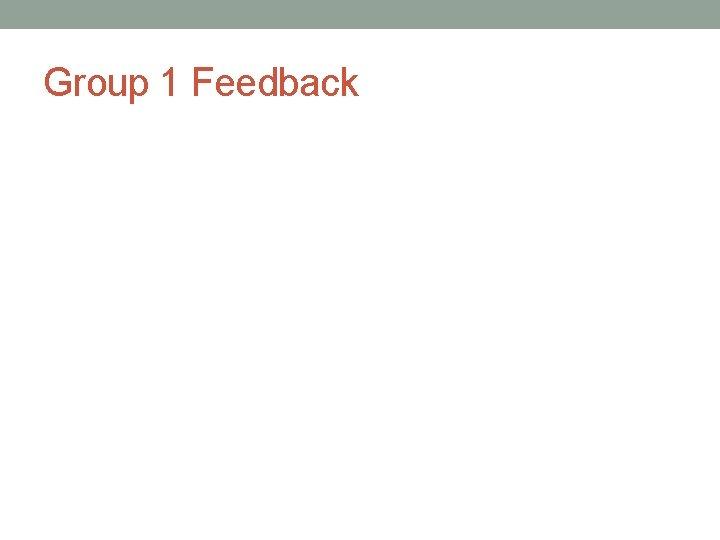 Group 1 Feedback