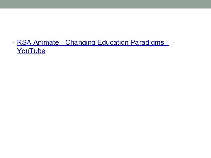 • RSA Animate - Changing Education Paradigms - You. Tube