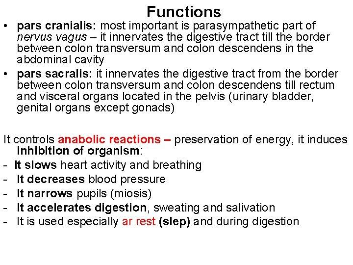 Functions • pars cranialis: most important is parasympathetic part of nervus vagus – it