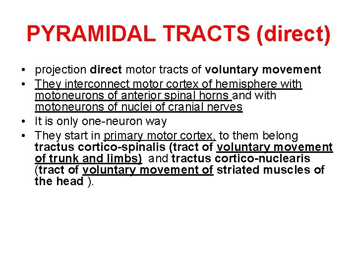 PYRAMIDAL TRACTS (direct) • projection direct motor tracts of voluntary movement • They interconnect