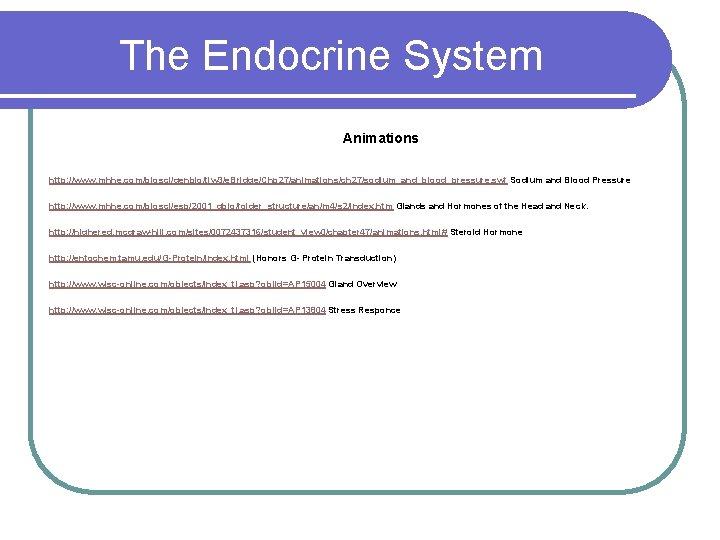 The Endocrine System Animations http: //www. mhhe. com/biosci/genbio/tlw 3/e. Bridge/Chp 27/animations/ch 27/sodium_and_blood_pressure. swf Sodium