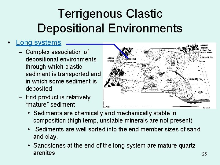 Terrigenous Clastic Depositional Environments • Long systems – Complex association of depositional environments through