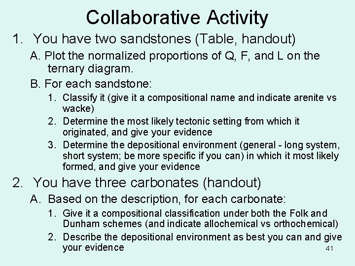 Collaborative Activity 1. You have two sandstones (Table, handout) A. Plot the normalized proportions