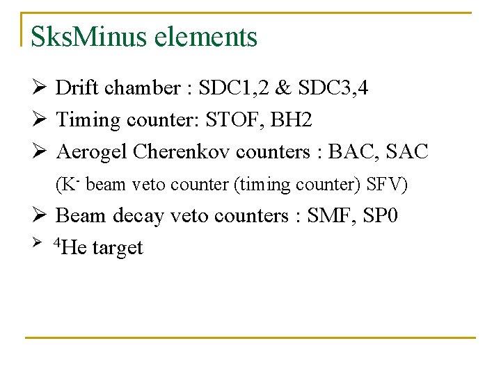 Sks. Minus elements Ø Drift chamber : SDC 1, 2 & SDC 3, 4