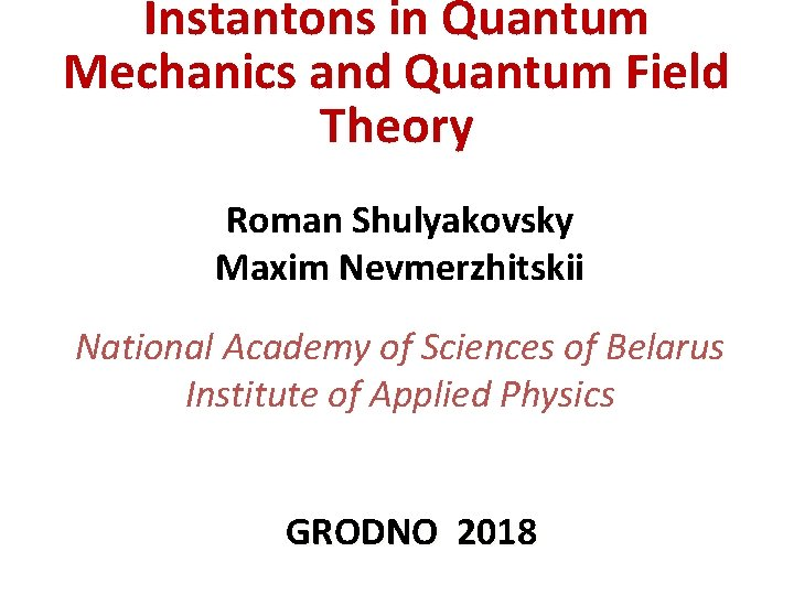 Instantons in Quantum Mechanics and Quantum Field Theory Roman Shulyakovsky Maxim Nevmerzhitskii National Academy