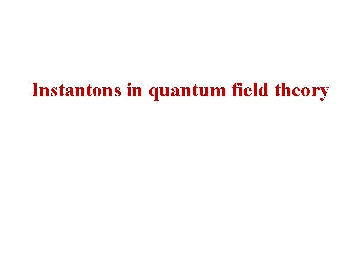 Instantons in quantum field theory