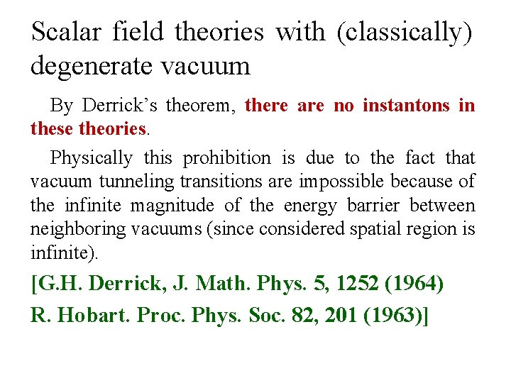 Scalar field theories with (classically) degenerate vacuum By Derrick's theorem, there are no instantons