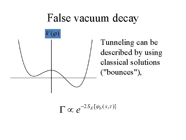 """False vacuum decay Tunneling can be described by using classical solutions (""""bounces""""),"""