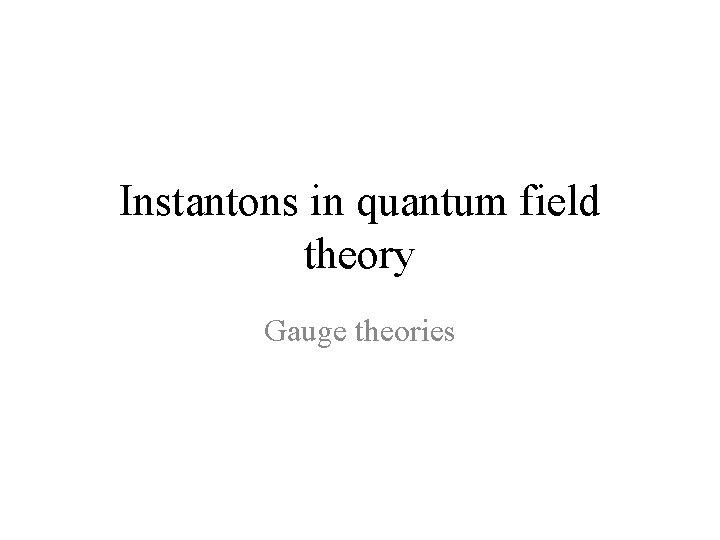 Instantons in quantum field theory Gauge theories