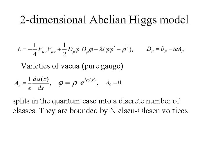 2 -dimensional Abelian Higgs model Varieties of vacua (pure gauge) splits in the quantum