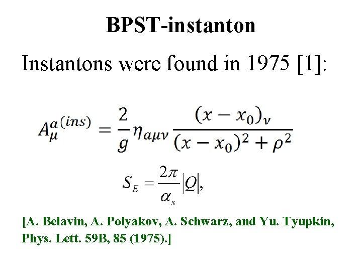BPST-instanton Instantons were found in 1975 [1]: [A. Belavin, A. Polyakov, A. Schwarz, and