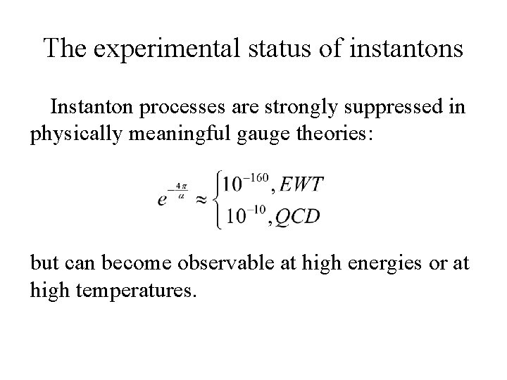 The experimental status of instantons Instanton processes are strongly suppressed in physically meaningful gauge