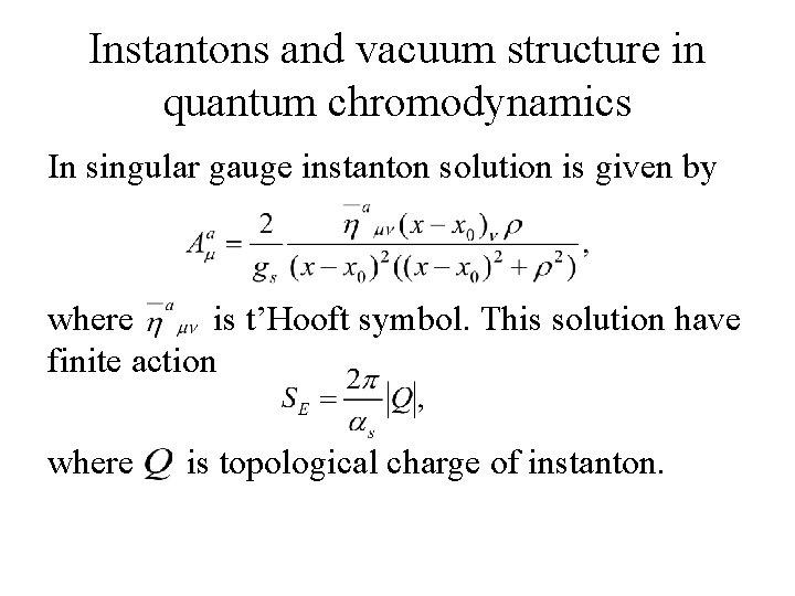 Instantons and vacuum structure in quantum chromodynamics In singular gauge instanton solution is given
