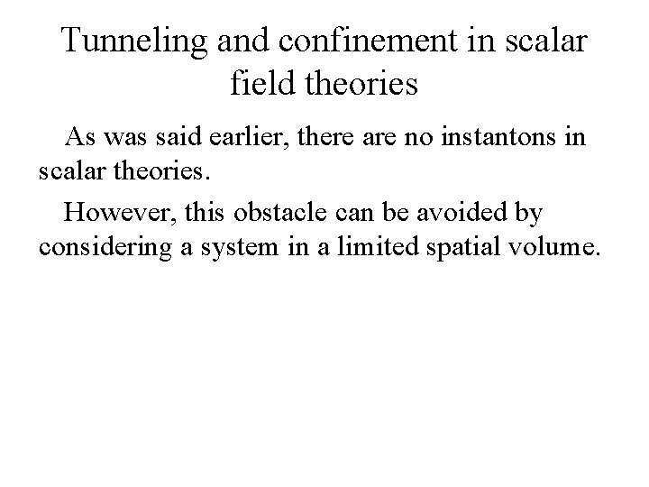 Tunneling and confinement in scalar field theories As was said earlier, there are no