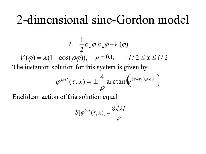 2 -dimensional sine-Gordon model The instanton solution for this system is given by Euclidean