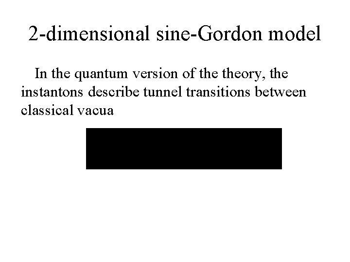 2 -dimensional sine-Gordon model In the quantum version of theory, the instantons describe tunnel
