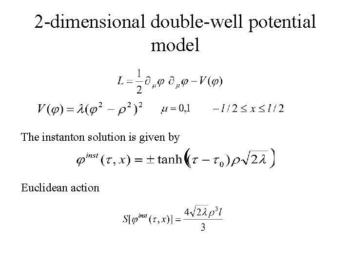 2 -dimensional double-well potential model The instanton solution is given by Euclidean action