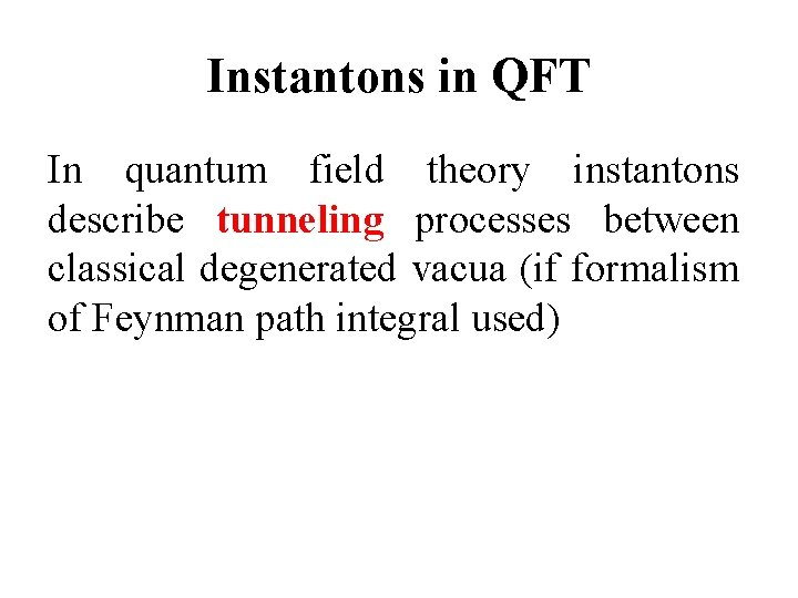 Instantons in QFT In quantum field theory instantons describe tunneling processes between classical degenerated