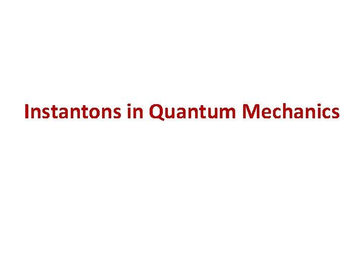 Instantons in Quantum Mechanics