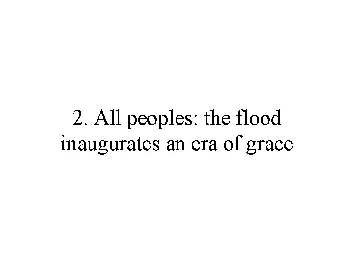 2. All peoples: the flood inaugurates an era of grace