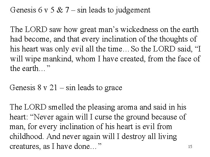 Genesis 6 v 5 & 7 – sin leads to judgement The LORD saw