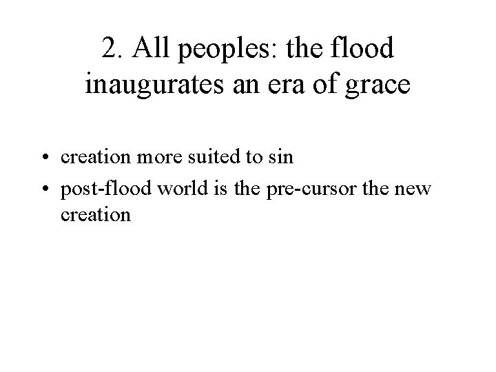 2. All peoples: the flood inaugurates an era of grace • creation more suited