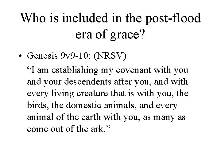 Who is included in the post-flood era of grace? • Genesis 9 v 9