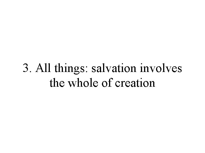 3. All things: salvation involves the whole of creation