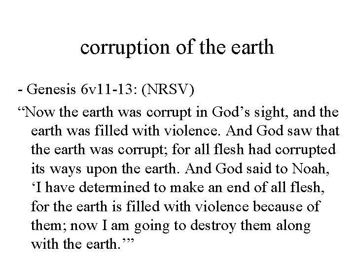 """corruption of the earth - Genesis 6 v 11 -13: (NRSV) """"Now the earth"""