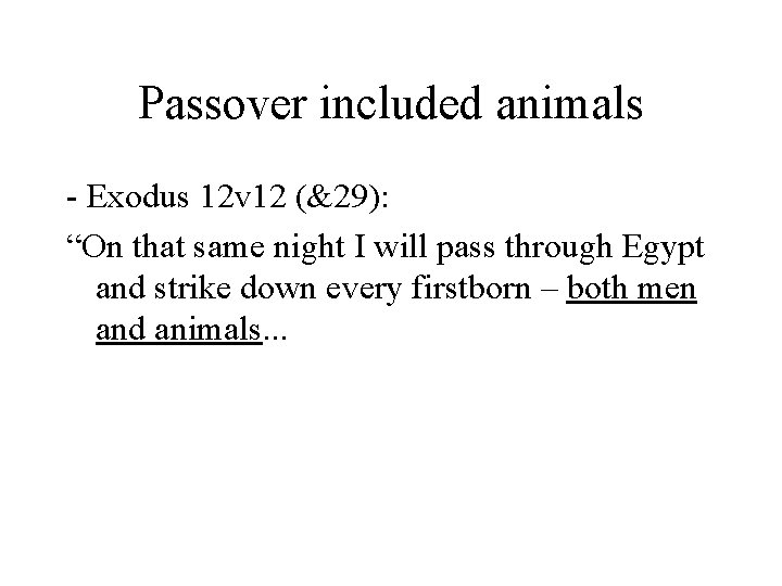 "Passover included animals - Exodus 12 v 12 (&29): ""On that same night I"