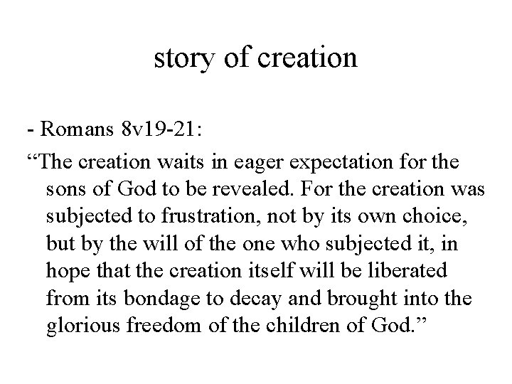 """story of creation - Romans 8 v 19 -21: """"The creation waits in eager"""