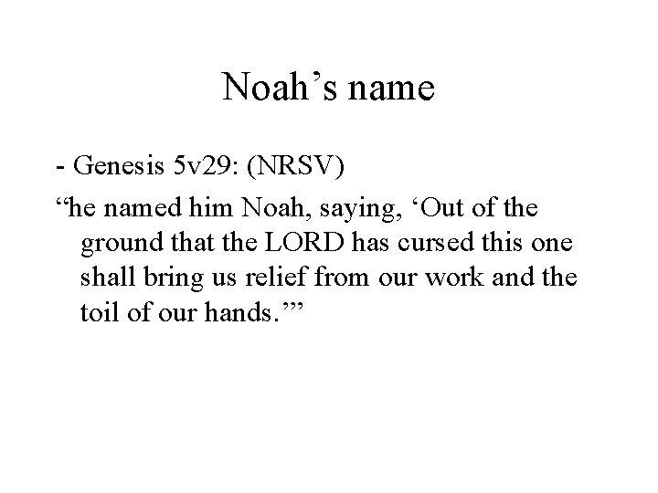 "Noah's name - Genesis 5 v 29: (NRSV) ""he named him Noah, saying, 'Out"