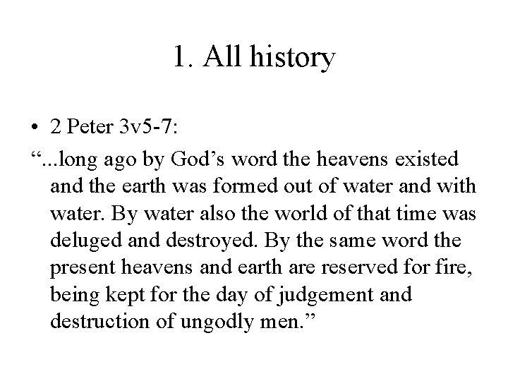 "1. All history • 2 Peter 3 v 5 -7: "". . . long"
