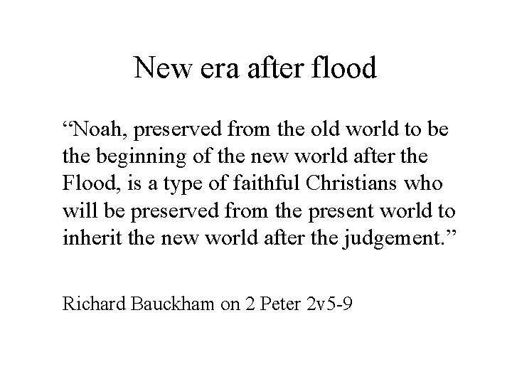 """New era after flood """"Noah, preserved from the old world to be the beginning"""