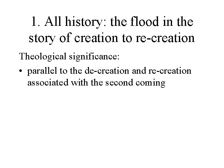 1. All history: the flood in the story of creation to re-creation Theological significance: