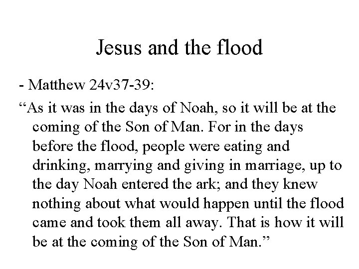 """Jesus and the flood - Matthew 24 v 37 -39: """"As it was in"""