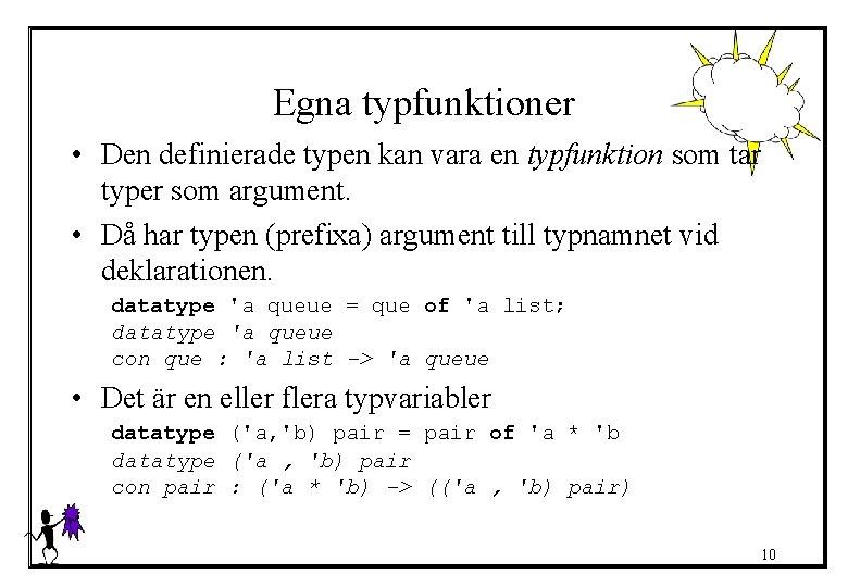 Egna typfunktioner • Den definierade typen kan vara en typfunktion som tar typer som