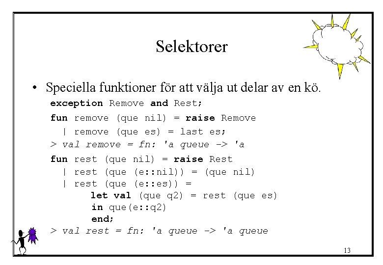 Selektorer • Speciella funktioner för att välja ut delar av en kö. exception Remove