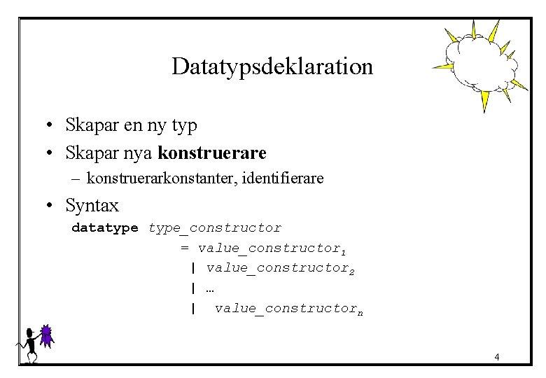 Datatypsdeklaration • Skapar en ny typ • Skapar nya konstruerare – konstruerarkonstanter, identifierare •