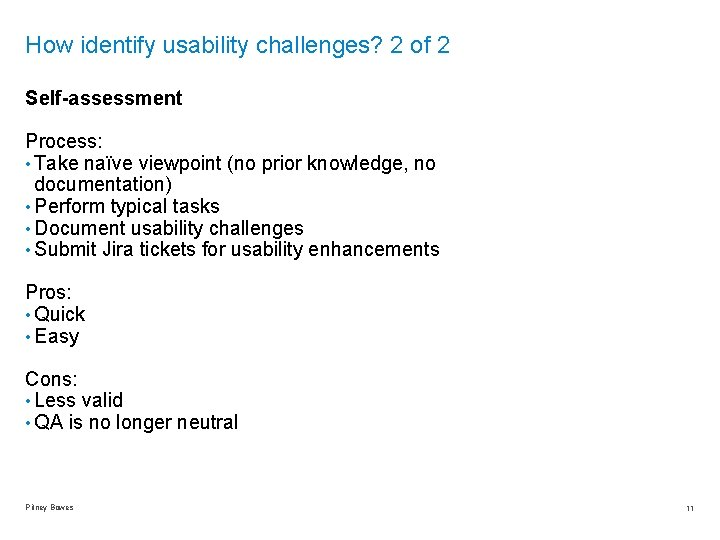 How identify usability challenges? 2 of 2 Self-assessment Process: • Take naïve viewpoint (no