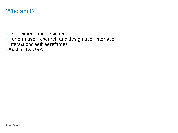Who am I? • User experience designer • Perform user research and design user