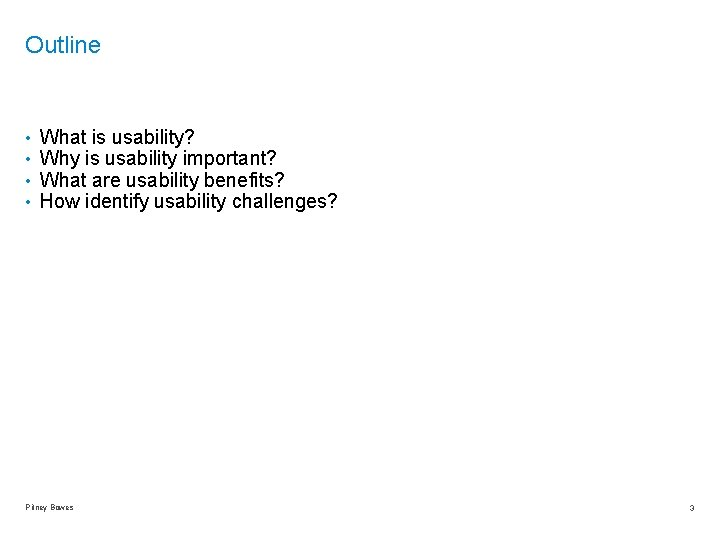 Outline • • What is usability? Why is usability important? What are usability benefits?