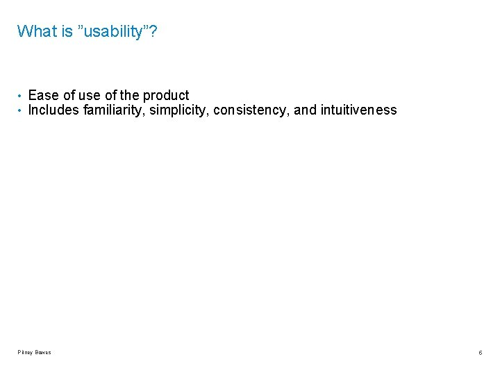 """What is """"usability""""? • Ease of use of the product • Includes familiarity, simplicity,"""