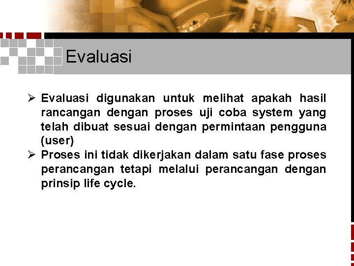 Evaluasi Ø Evaluasi digunakan untuk melihat apakah hasil rancangan dengan proses uji coba system