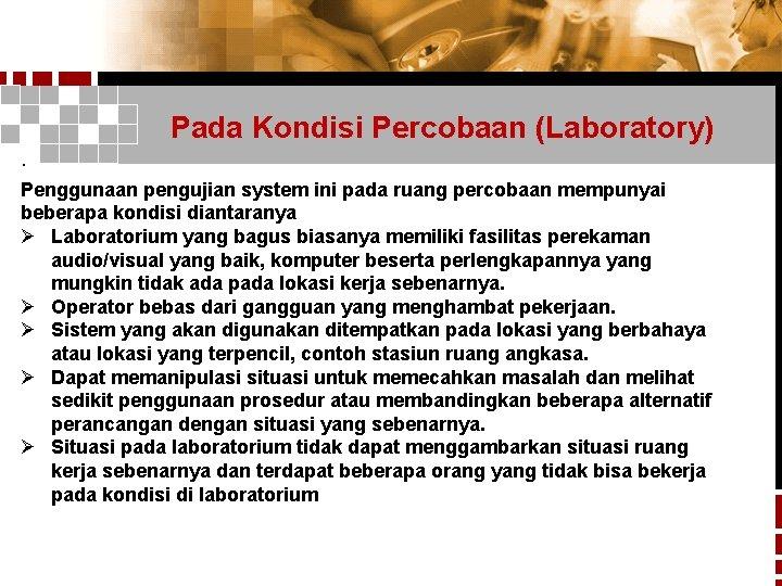 Pada Kondisi Percobaan (Laboratory) · Penggunaan pengujian system ini pada ruang percobaan mempunyai beberapa