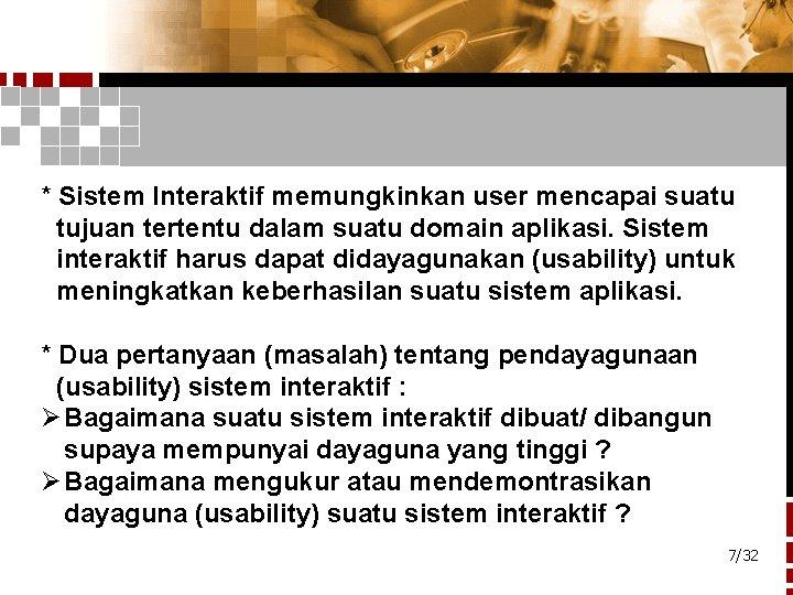 * Sistem Interaktif memungkinkan user mencapai suatu tujuan tertentu dalam suatu domain aplikasi. Sistem