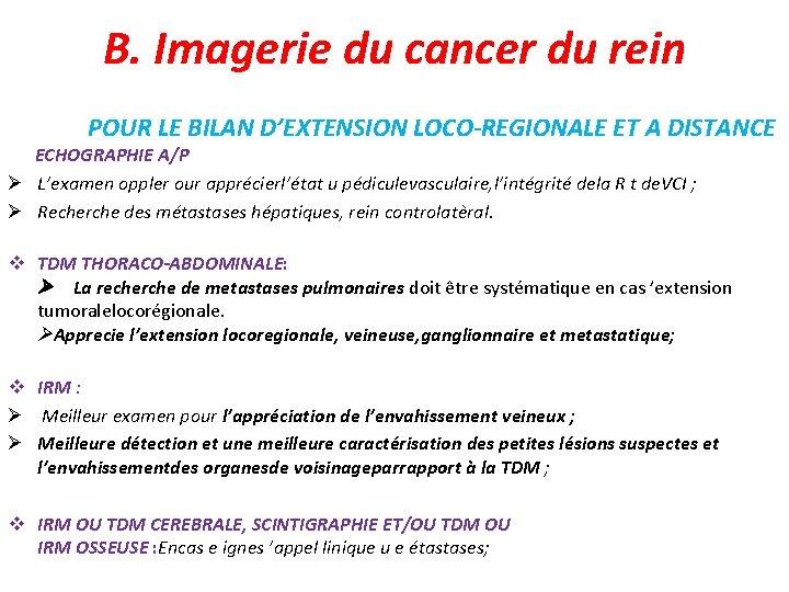 B. Imagerie du cancer du rein POUR LE BILAN D'EXTENSION LOCO-REGIONALE ET A DISTANCE