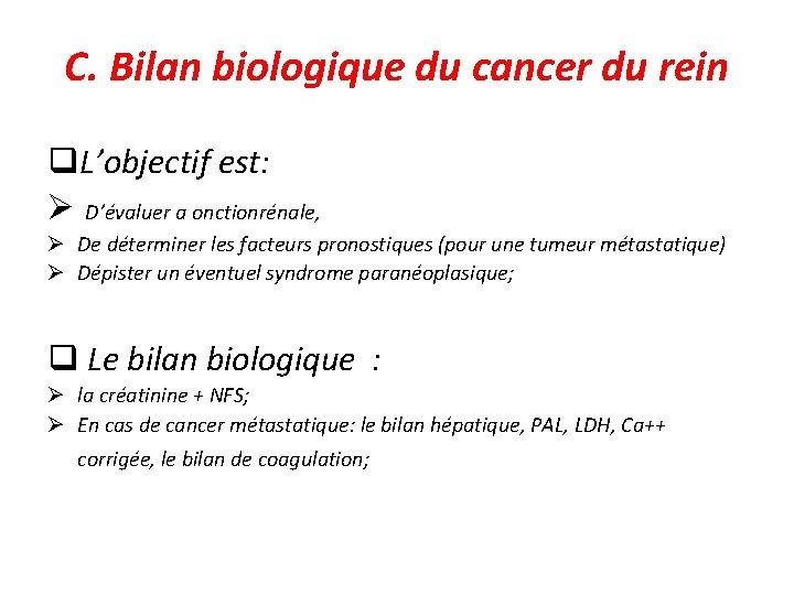 C. Bilan biologique du cancer du rein q. L'objectif est: D'évaluer a onctionrénale, De